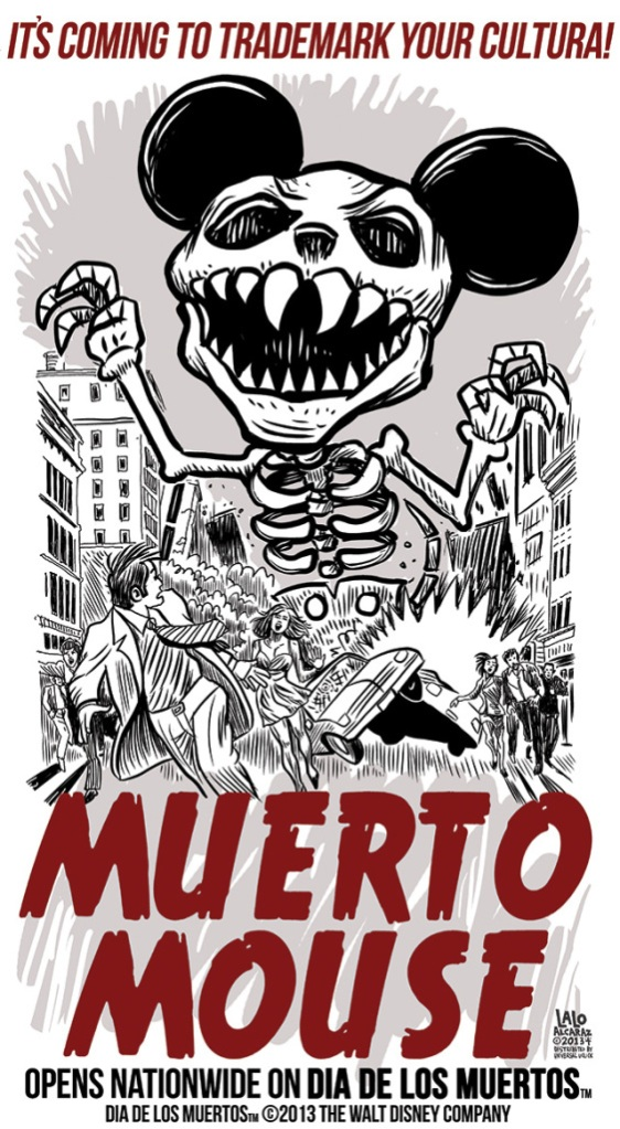 Image by and © cartoonist and illustrator Lalo Alcaraz, http://laloalcaraz.com/disneys-trademarked-dia-de-los-muertos-muerto-mouse-signed-prints-for-sale